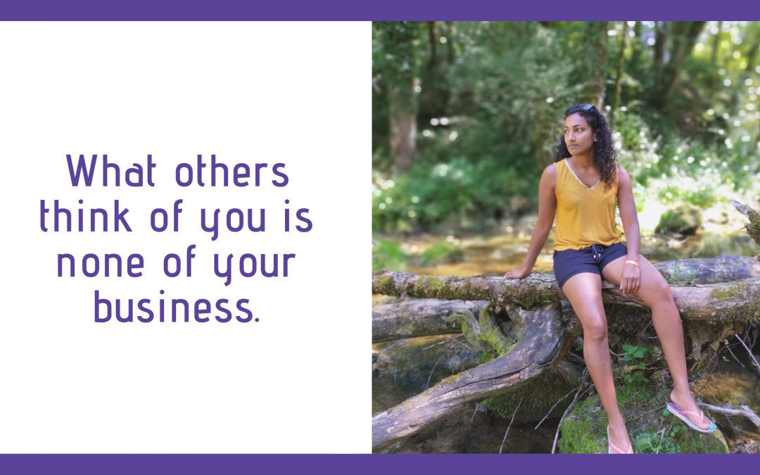What others think of you is none of your business.